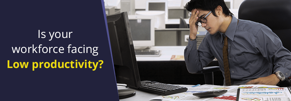 Is your workforce facing low productivity